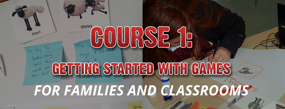 Course 1: Getting started with Games - For Families and Classrooms